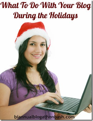 What To Do With Your Blog During the Holidays | Biannual Blogathon Bash