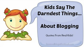 Kids Say the Darndest Things About Blogging