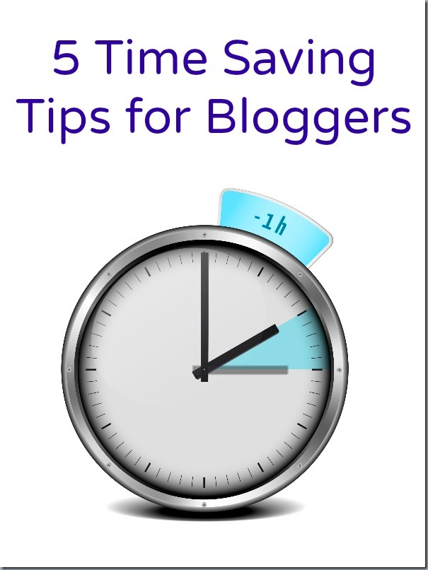 5 Time Saving Tips for Bloggers