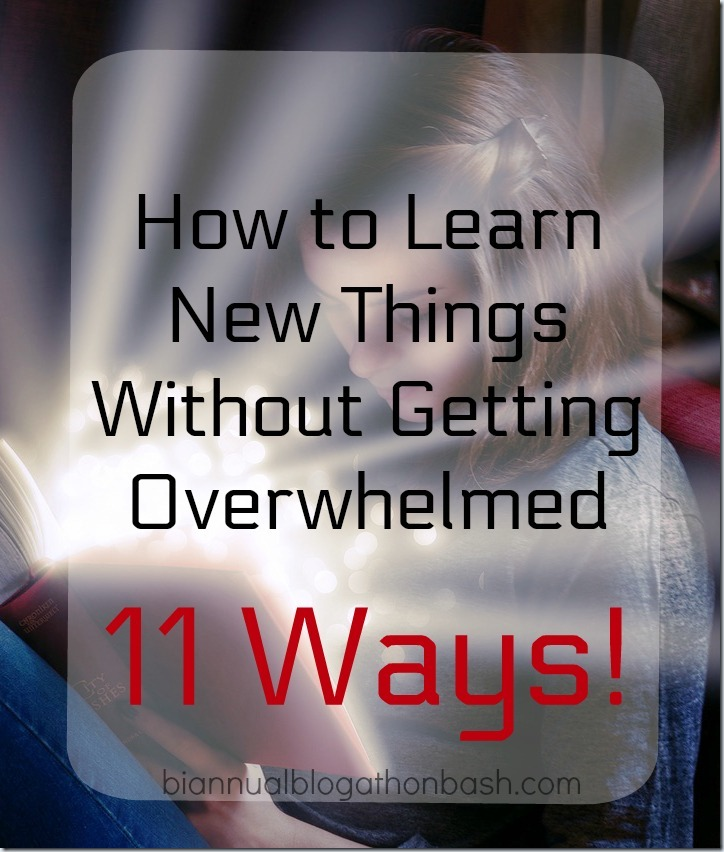 How To Learn New Things Without Getting Overwhelmed - 11 Ways