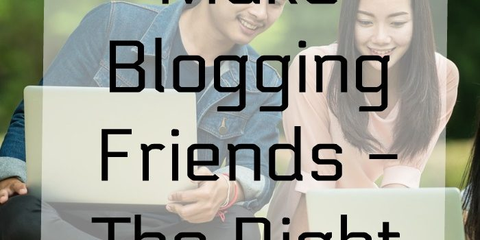 Making Blogging Friends - The Right Way!